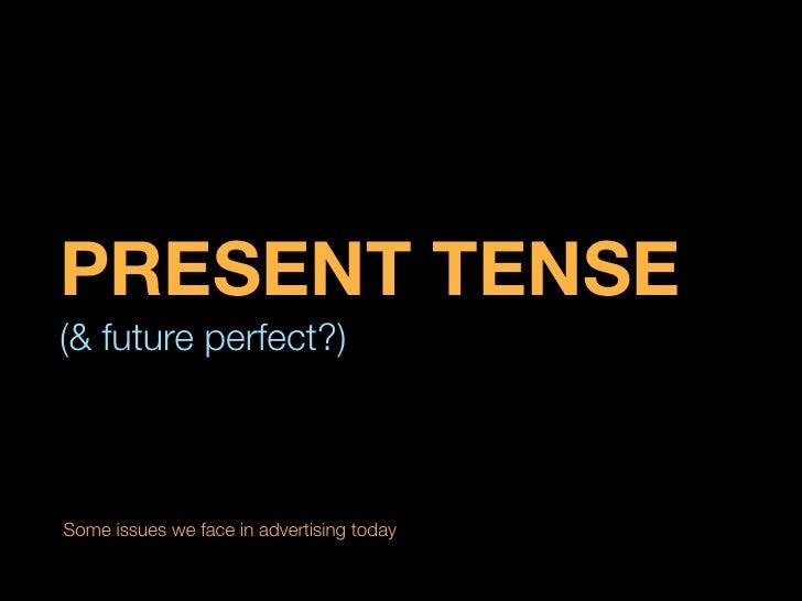 Present tense (& future perfect)