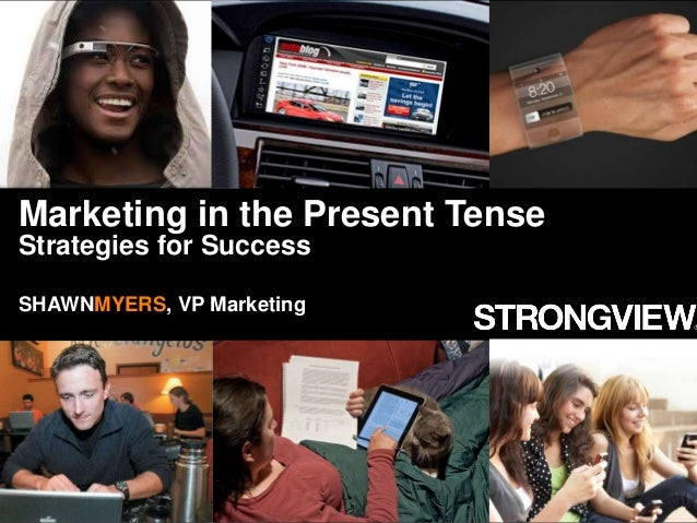 Marketing in the Present Tense Strategies for Success  HEADLINE EXAMPLE  SHAWNMYERS, VP Marketing  Proprietary and Confide...