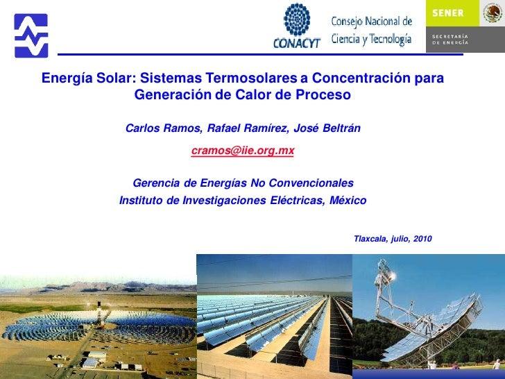 Energía Solar: Sistemas Termosolares a Concentración para               Generación de Calor de Proceso             Carlos ...