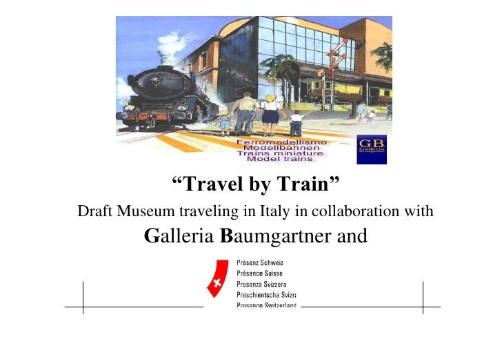 """""""Travel by Train""""     Draft Museum traveling in Italy in collaboration with                         Galleria Baumgartner a..."""
