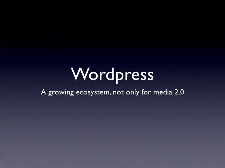 Wordpress A growing ecosystem, not only for media 2.0