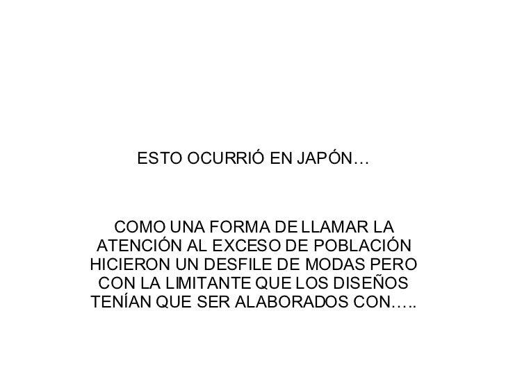ESTO OCURRI Ó EN JAPÓN… COMO UNA FORMA DE LLAMAR LA ATENCI ÓN AL EXCESO DE POBLACIÓN HICIERON UN DESFILE DE MODAS PERO CON...