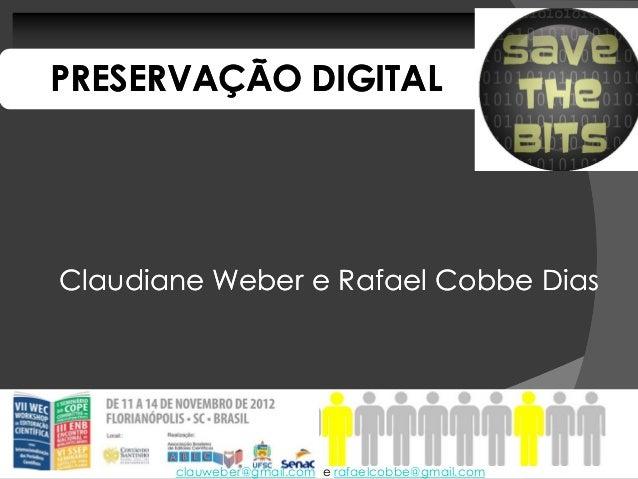 PRESERVAÇÃO DIGITALClaudiane Weber e Rafael Cobbe Dias       clauweber@gmail.com e rafaelcobbe@gmail.com