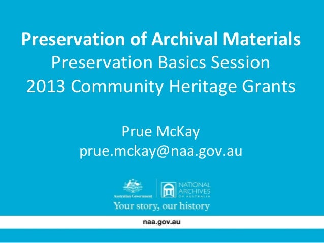 Preservation of Archival Materials Preservation Basics Session 2013 Community Heritage Grants Prue McKay prue.mckay@naa.go...