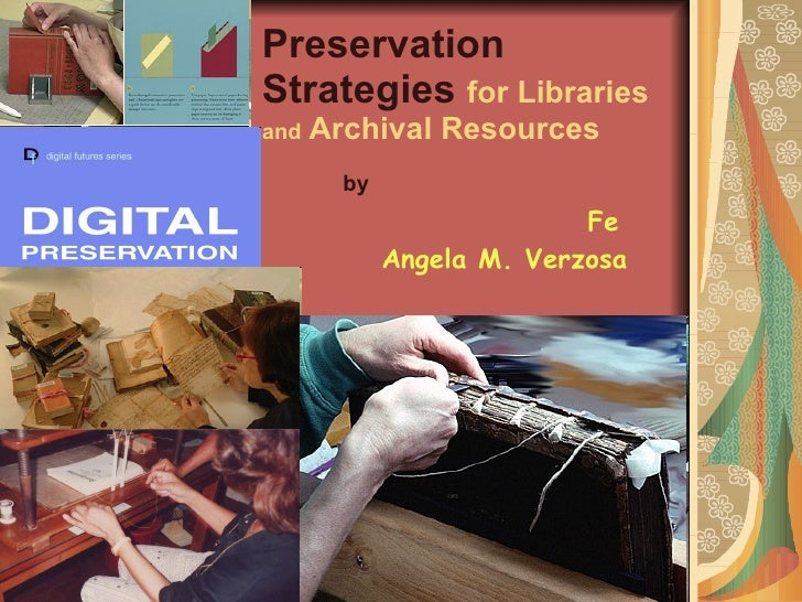 Preservation Strategies   for Libraries  and  Archival Resources by   Fe Angela M. Verzosa