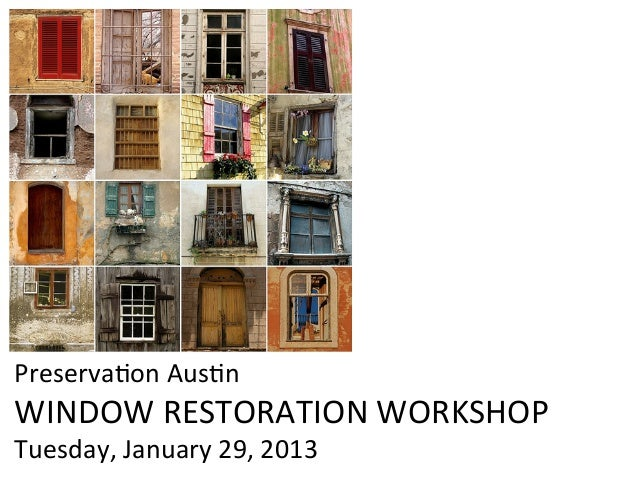 Preservaon Ausn WINDOW RESTORATION WORKSHOP Tuesday, January 29, 2013