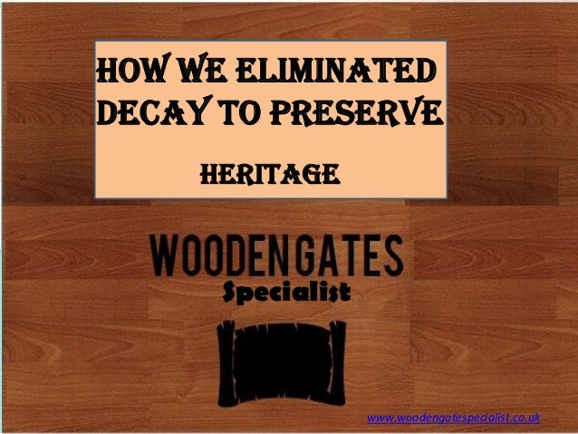 How We Eliminated Decay To Preserve Heritage  Specialist  www.woodengatespecialist.co.uk