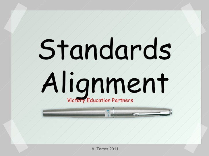 Standards Alignment Victory Education Partners A. Torres 2011