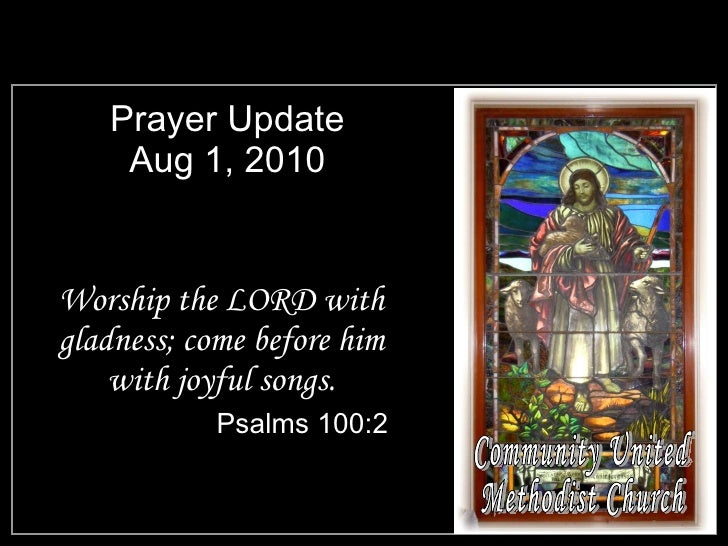 Prayer Update Aug 1, 2010 <ul><li>Worship the LORD with gladness; come before him with joyful songs. </li></ul><ul><li>Psa...