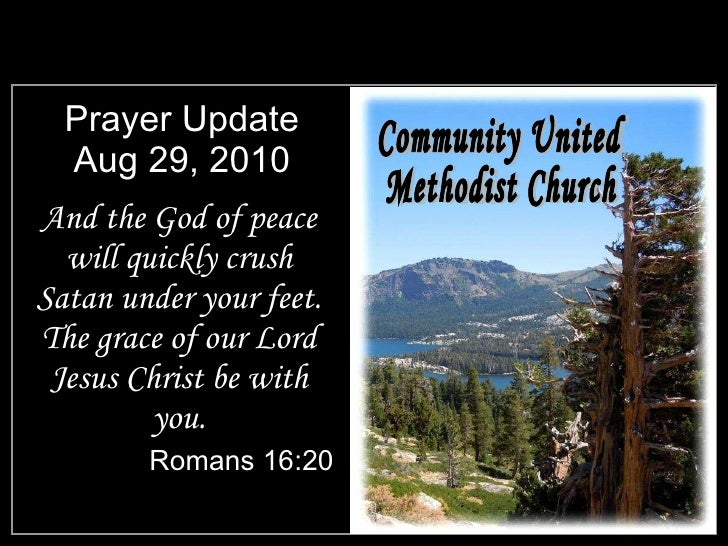 Prayer Update Aug 29, 2010 <ul><li>And the God of peace will quickly crush Satan under your feet. The grace of our Lord Je...