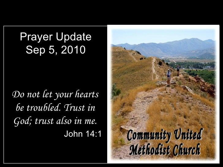 Prayer Update Sep 5, 2010 <ul><li>Do not let your hearts be troubled. Trust in God; trust also in me. </li></ul><ul><li>Jo...