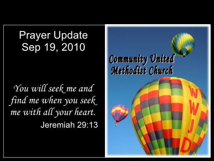 Prayer Update Sep 19, 2010 <ul><li>You will seek me and find me when you seek me with all your heart. </li></ul><ul><li>Je...