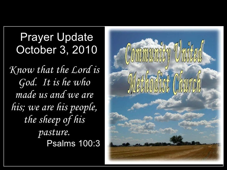 Prayer Update October 3, 2010 <ul><li>Know that the Lord is God.  It is he who made us and we are his; we are his people, ...