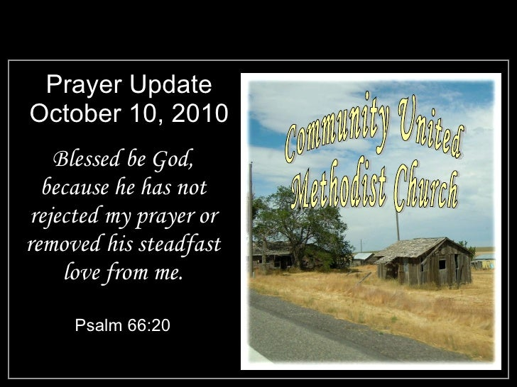 Prayer Update October 10, 2010 <ul><li>Blessed be God, because he has not rejected my prayer or removed his steadfast love...