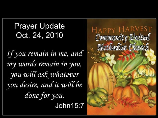 Prayer Update Oct. 24, 2010 If you remain in me, and my words remain in you, you will ask whatever you desire, and it will...
