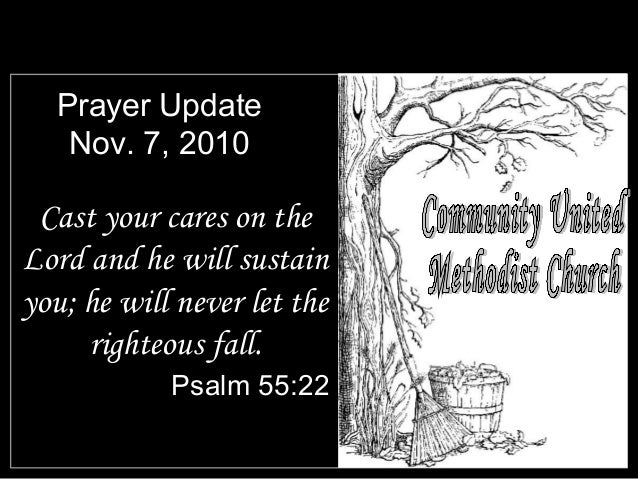 Prayer Update Nov. 7, 2010 Cast your cares on the Lord and he will sustain you; he will never let the righteous fall. Psal...