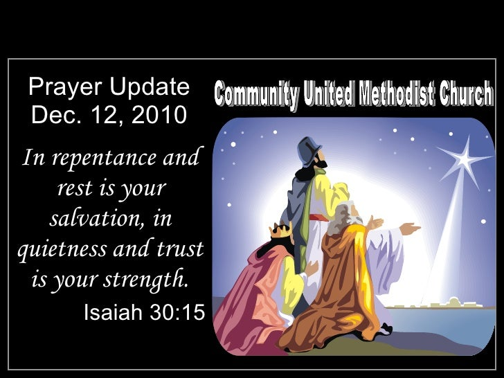 Prayer Update Dec. 12, 2010 <ul><li>In repentance and rest is your salvation, in quietness and trust is your strength. </l...