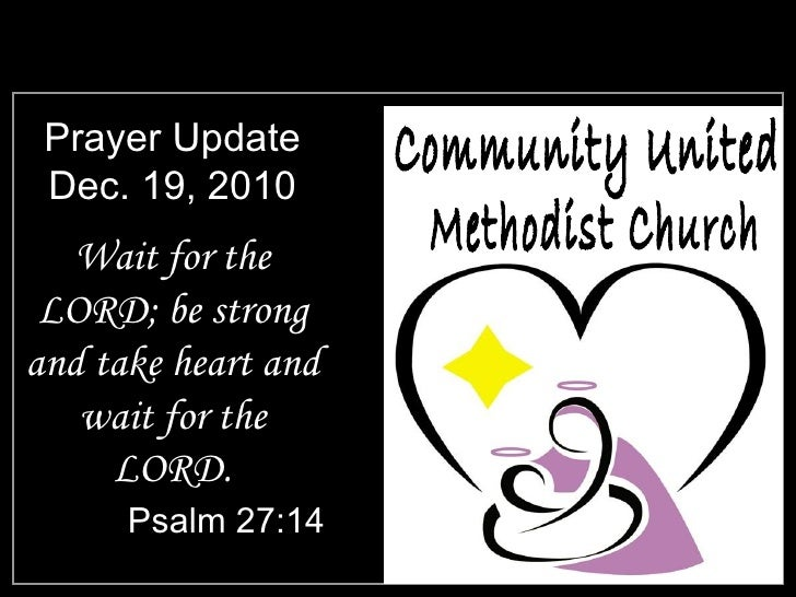 Prayer Update Dec. 19, 2010 <ul><li>Wait for the LORD; be strong and take heart and wait for the LORD. </li></ul><ul><li>P...