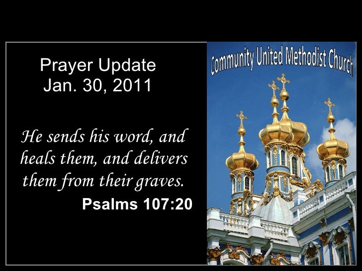 Prayer Update Jan. 30, 2011 <ul><li>He sends his word, and heals them, and delivers them from their graves. </li></ul><ul>...
