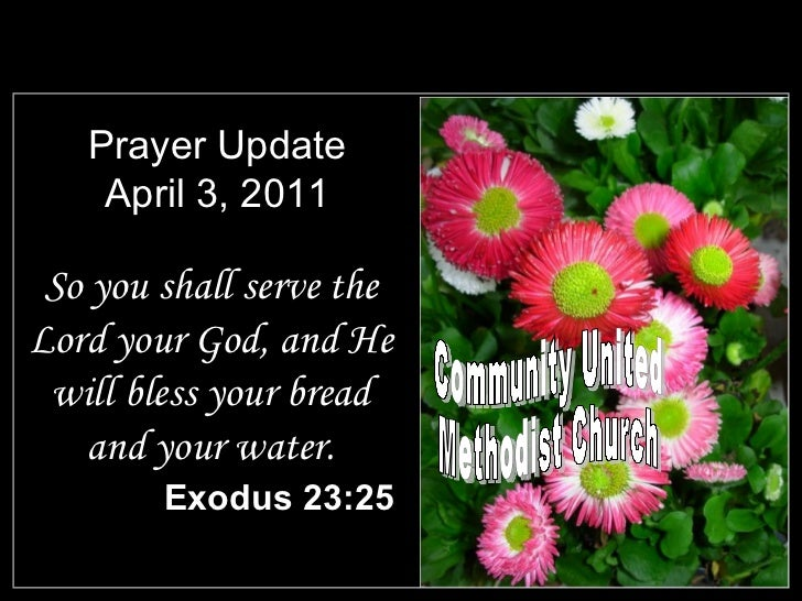 Prayer Update April 3, 2011 <ul><li>So you shall serve the Lord your God, and He will bless your bread and your water. </l...