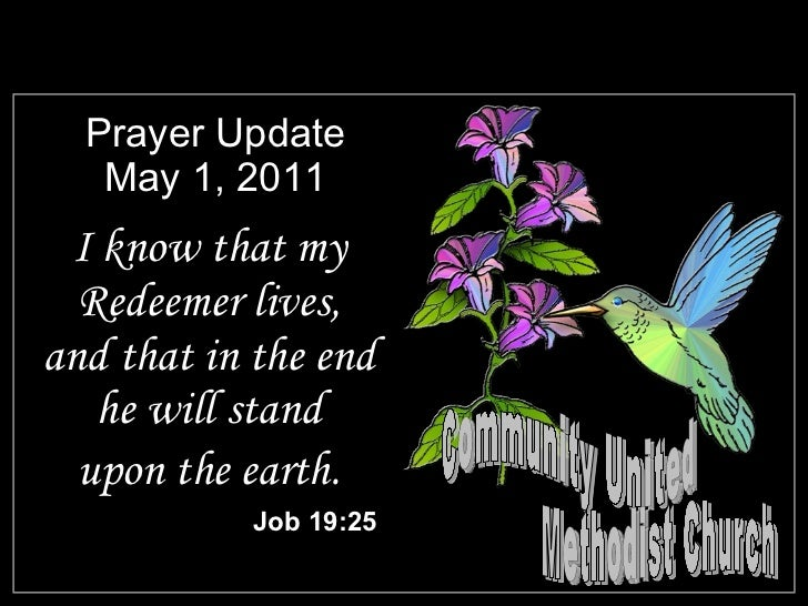 Prayer Update May 1, 2011 <ul><li>I know that my Redeemer lives, and that in the end he will stand </li></ul><ul><li>upon ...