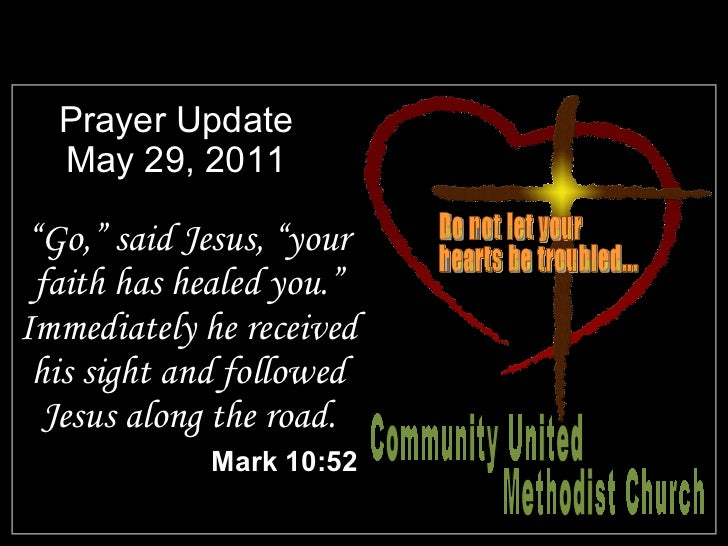 "Prayer Update May 29, 2011 <ul><li>"" Go,"" said Jesus, ""your faith has healed you."" Immediately he received his sight and f..."