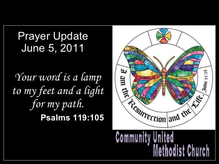 Prayer Update June 5, 2011 <ul><li>Your word is a lamp to my feet and a light for my path. </li></ul><ul><li>Psalms 119:10...