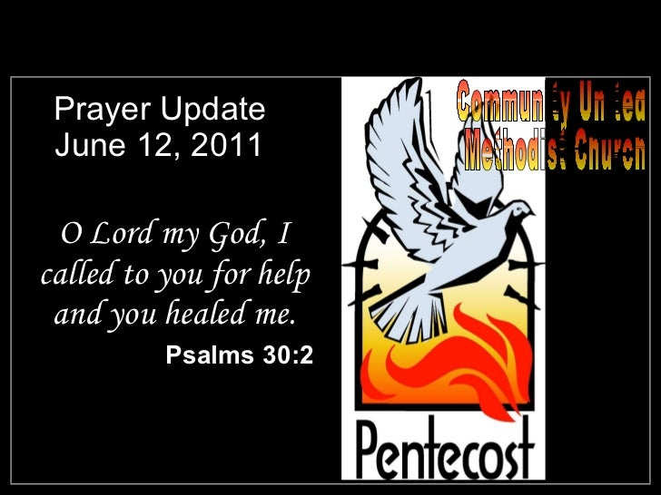 Prayer Update June 12, 2011 <ul><li>O Lord my God, I called to you for help and you healed me. </li></ul><ul><li>Psalms 30...