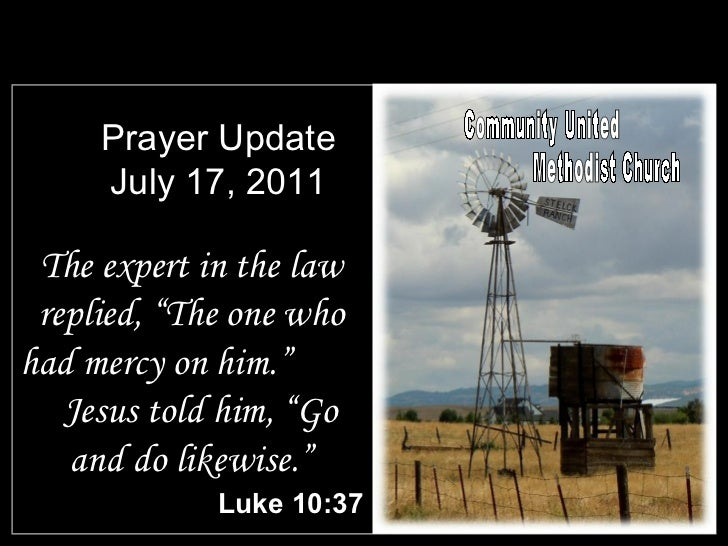 """Prayer Update July 17, 2011 <ul><li>The expert in the law replied, """"The one who had mercy on him.""""  Jesus told him, """"Go an..."""