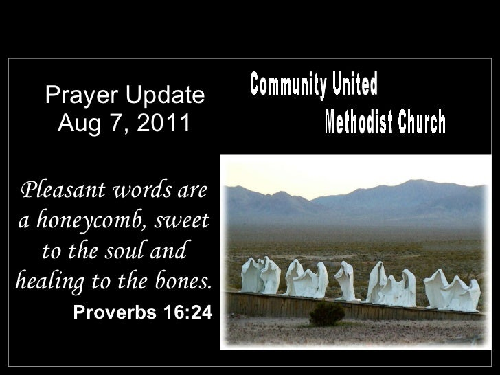 Prayer Update Aug 7, 2011 <ul><li>Pleasant words are a honeycomb, sweet to the soul and healing to the bones. </li></ul><u...