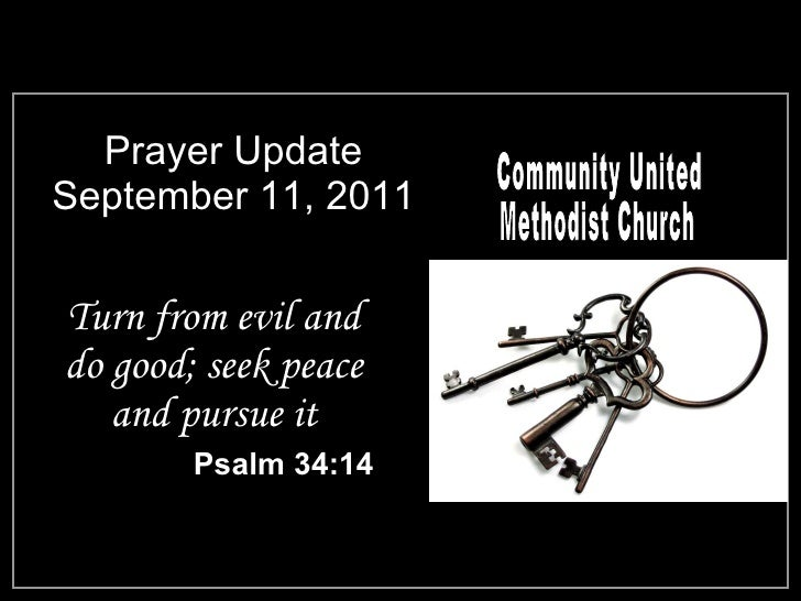Prayer Update September 11, 2011 <ul><li>Turn from evil and do good; seek peace and pursue it </li></ul><ul><li>Psalm 34:1...