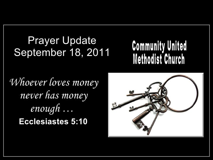 Prayer Update September 18, 2011 <ul><li>Whoever loves money never has money enough …  </li></ul><ul><li>Ecclesiastes 5:10...