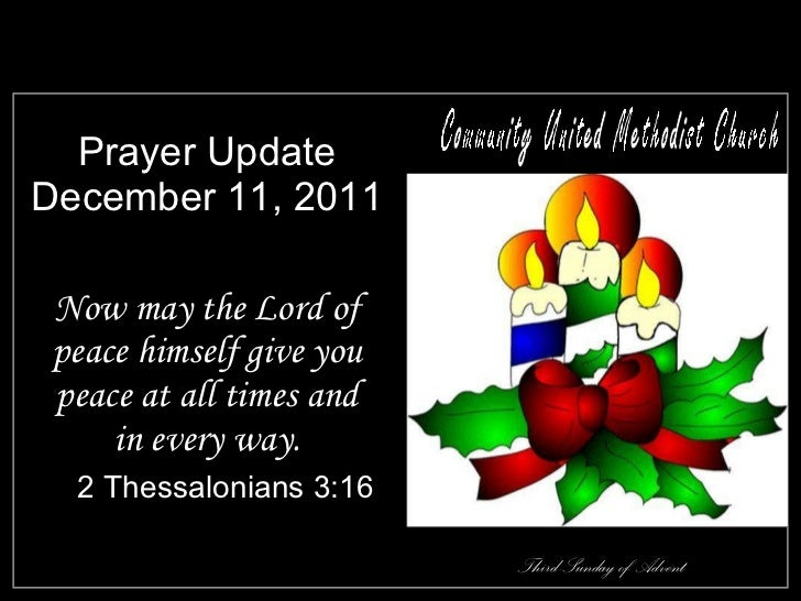 Prayer Update December 11, 2011 <ul><li>Now may the Lord of peace himself give you peace at all times and in every way. </...