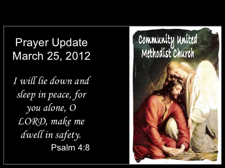 Prayer UpdateMarch 25, 2012I will lie down and sleep in peace, for    you alone, O LORD, make me  dwell in safety.        ...
