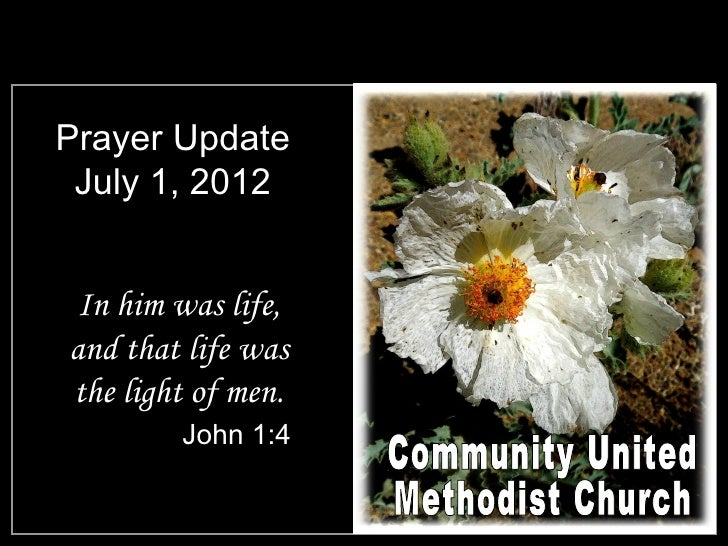 Prayer Update July 1, 2012 In him was life,and that life wasthe light of men.        John 1:4