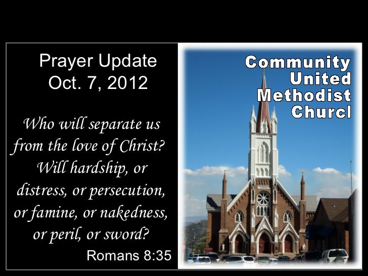 Prayer Update     Oct. 7, 2012  Who will separate usfrom the love of Christ?    Will hardship, or distress, or persecution...