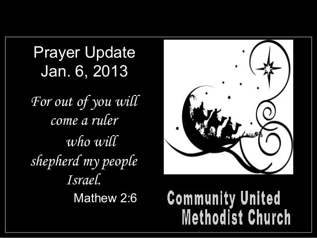 Prayer Update Jan. 6, 2013For out of you will   come a ruler      who willshepherd my people      Israel.       Mathew 2:6