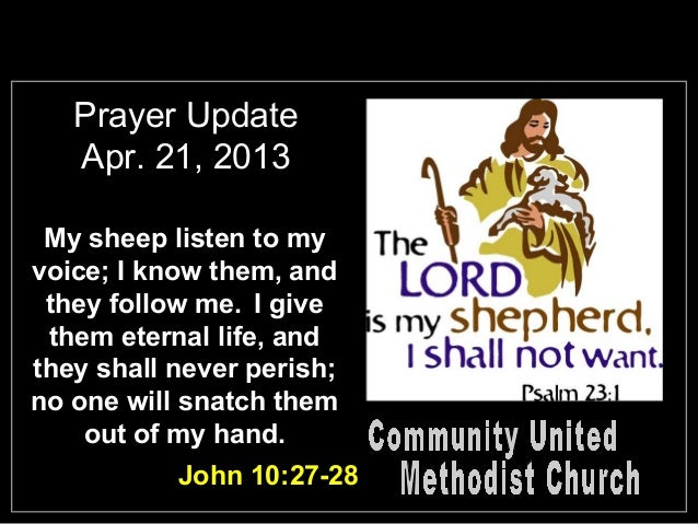 Prayer Update   Apr. 21, 2013 My sheep listen to myvoice; I know them, and they follow me. I give them eternal life, andth...