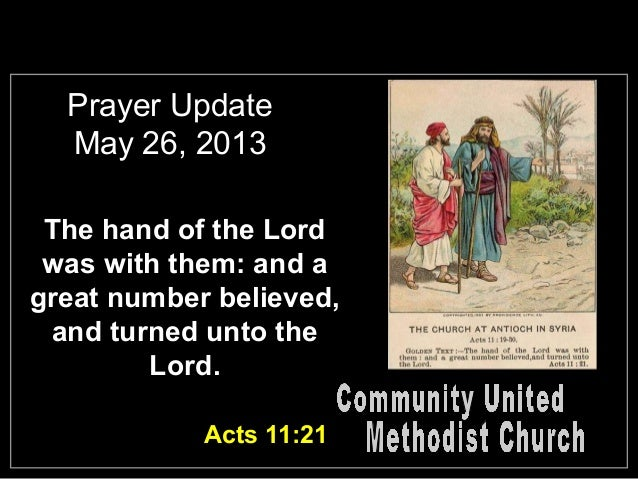 Prayer UpdateMay 26, 2013The hand of the Lordwas with them: and agreat number believed,and turned unto theLord.Acts 11:21