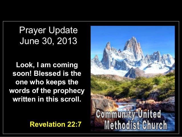 Prayer Update June 30, 2013 Look, I am coming soon! Blessed is the one who keeps the words of the prophecy written in this...