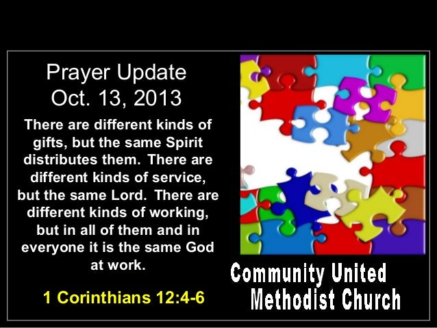 Prayer Update Oct. 13, 2013 There are different kinds of gifts, but the same Spirit distributes them. There are different ...