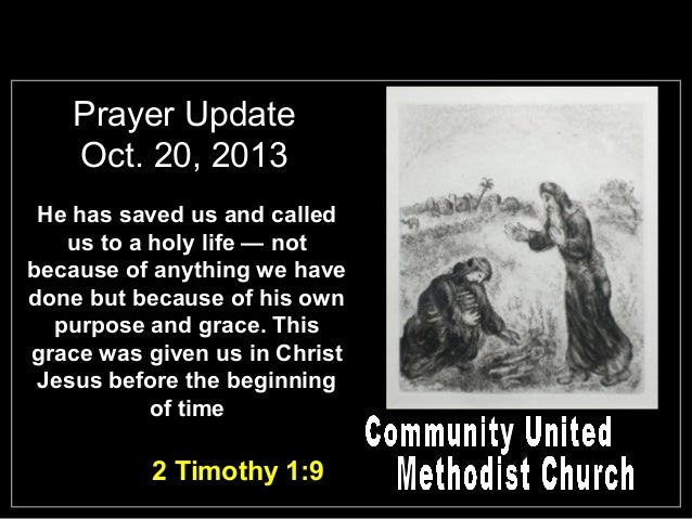 Prayer Update Oct. 20, 2013 He has saved us and called us to a holy life — not because of anything we have done but becaus...