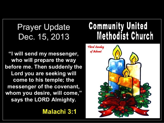"""Prayer Update Dec. 15, 2013 Third Sunday  """"I will send my messenger, who will prepare the way before me. Then suddenly the..."""