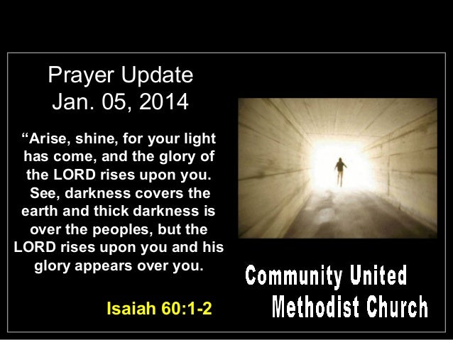 """Prayer Update Jan. 05, 2014 """"Arise, shine, for your light has come, and the glory of the LORD rises upon you. See, darknes..."""
