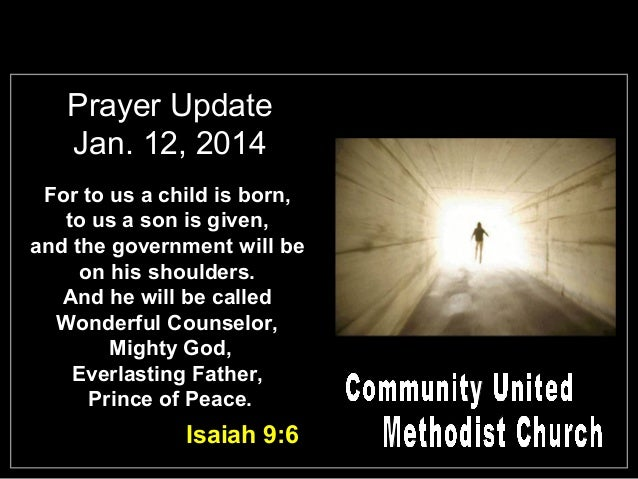 Prayer Update Jan. 12, 2014 For to us a child is born, to us a son is given, and the government will be on his shoulders. ...