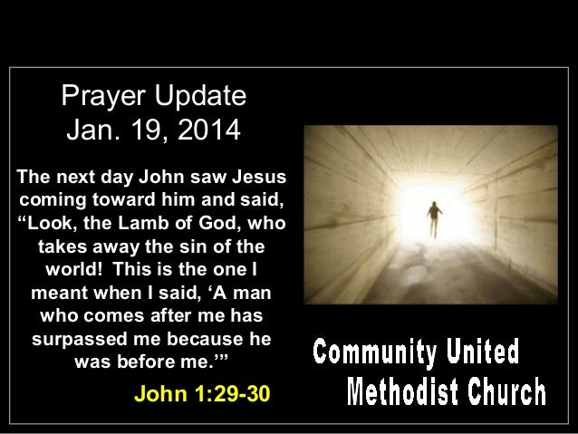 "Prayer Update Jan. 19, 2014 The next day John saw Jesus coming toward him and said, ""Look, the Lamb of God, who takes away..."