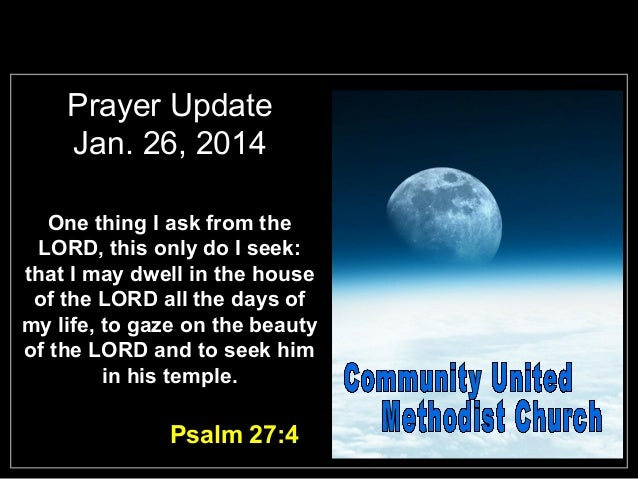 Prayer Update Jan. 26, 2014 One thing I ask from the LORD, this only do I seek: that I may dwell in the house of the LORD ...