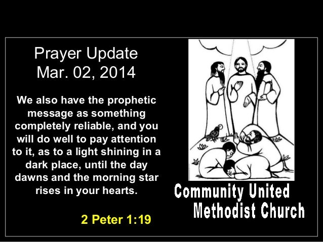 Prayer Update Mar. 02, 2014 We also have the prophetic message as something completely reliable, and you will do well to p...