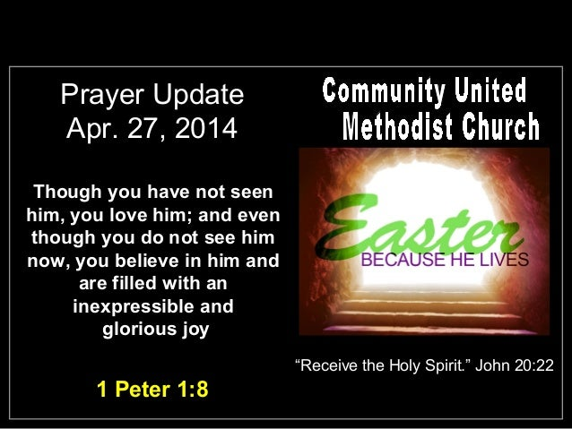 Prayer Update Apr. 27, 2014 Though you have not seen him, you love him; and even though you do not see him now, you believ...
