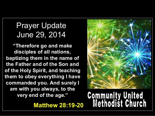 "Prayer Update June 29, 2014 Matthew 28:19-20 ""Therefore go and make disciples of all nations, baptizing them in the name o..."